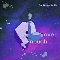 The Reverb Junkie - Enough Love