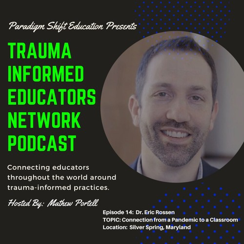 Episode #14:  Dr. Eric Rossen - Trauma Informed Educators Network Podcast