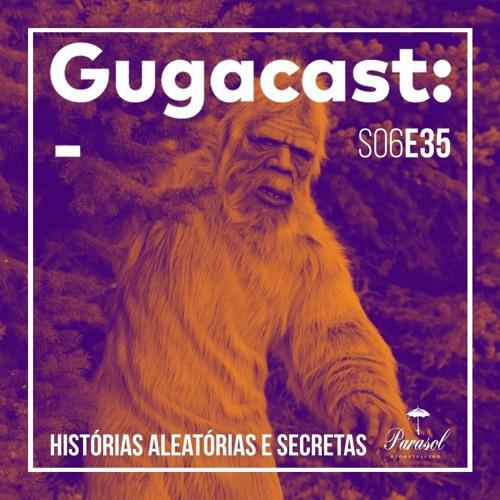 Histórias Aleatórias e Secretas - Gugacast - S06E35