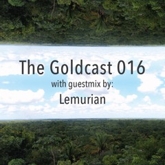 The Goldcast 016 (Apr 17, 2020) with guestmix by Lemurian