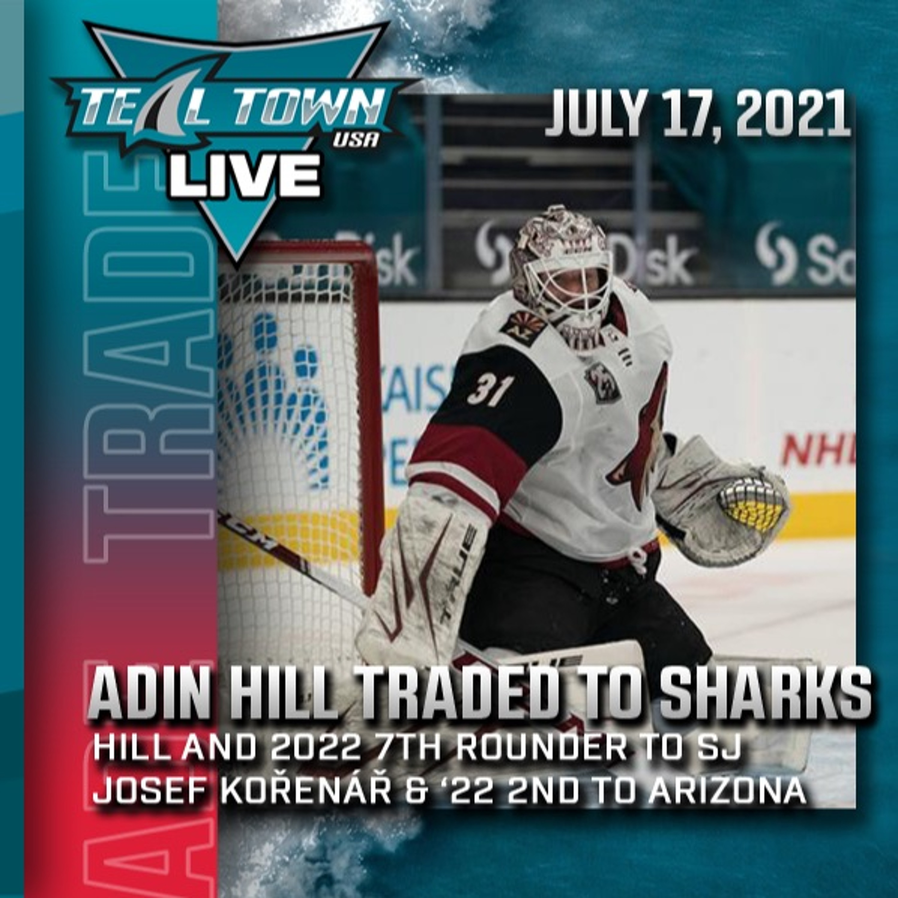 Sharks Acquire Adin Hill from Coyotes - 7-17-2021 - Teal Town USA Live