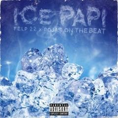 Ice Papi (Ft. Felp22)