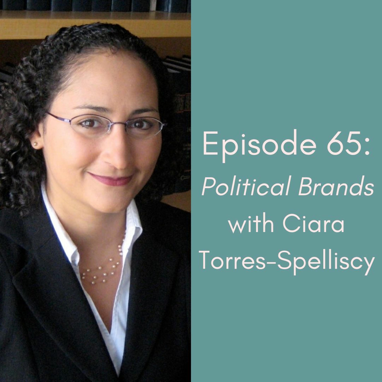 Episode 65: Political Brands with Ciara Torres-Spelliscy