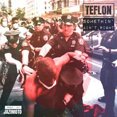 Teflon - Somethin' Ain't RIght (prod. by Jazimoto)