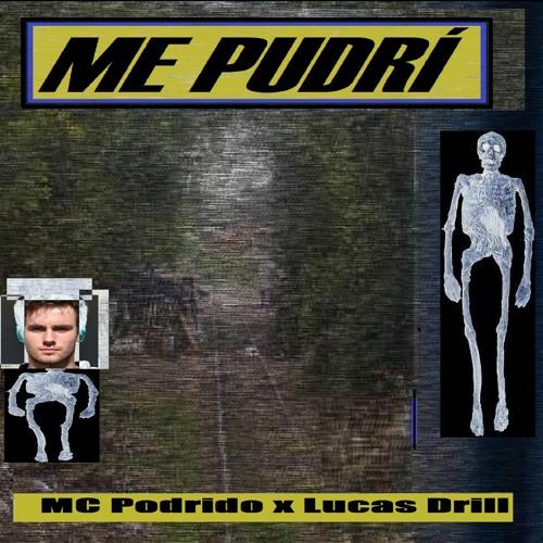 MC PODRIDO - ME PUDRÍ ft. Lucas Drill
