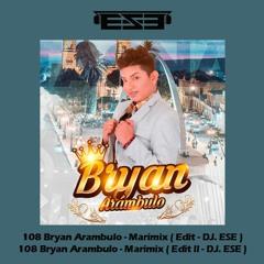 108 Bryan Arambulo - Marimix ( Edit - DJ. ESE ) ( 2 Versiones Free Download )