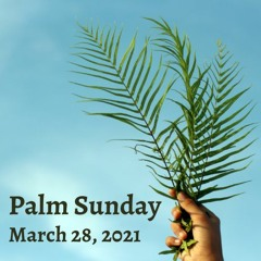 Palm Sunday - March 28th, 2021