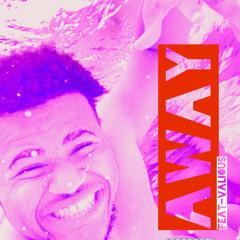 Away ft-Valious