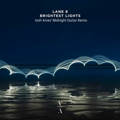 Brightest Lights (Josh Ames' Midnight Guitar Remix)