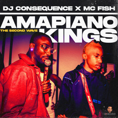 DJ CONSEQUENCE x MC FISH - AMAPIANO KINGS (The Second Wave )