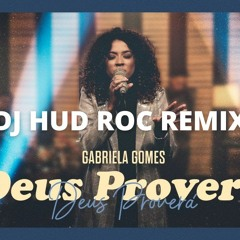 Gabriela Gomes - Deus Proverá - Dj Hud Roc Remix