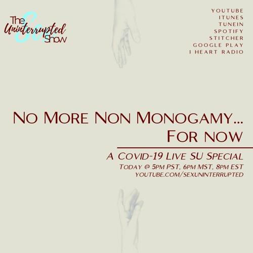 LIVE SU SHOW 06: No More Non Monogamy... For Now   A COVID-19 SU Special