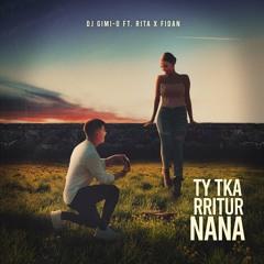 DJ GIMI O & RITA X FIDAN - TY TKA RRITUR NANA
