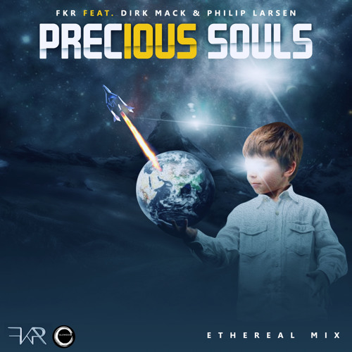 FKR | Dirk Mack | Philip Larsen - Precious Souls (Ethereal Radio Edit). Now downloadable!