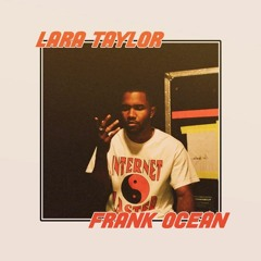 Lara Taylor, Frank Ocean - First Time (Remix/Unreleased)