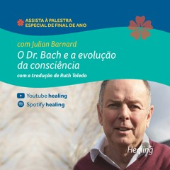 O Dr. Bach e a Evolução da Consciência - Palestra Julian Barnard - Especial de Final de Ano Healing