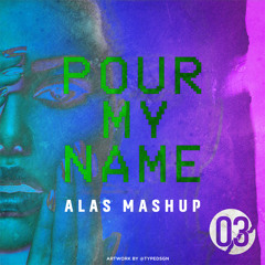 Pour My Name (ALAS Mashup) [FREE DOWNLOAD]