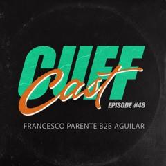 CUFF Cast 048 - Francesco Parente B2B Aguilar