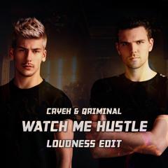 Cryex & Qriminal - Watch Me Hustle (LOUDNESS EDIT)