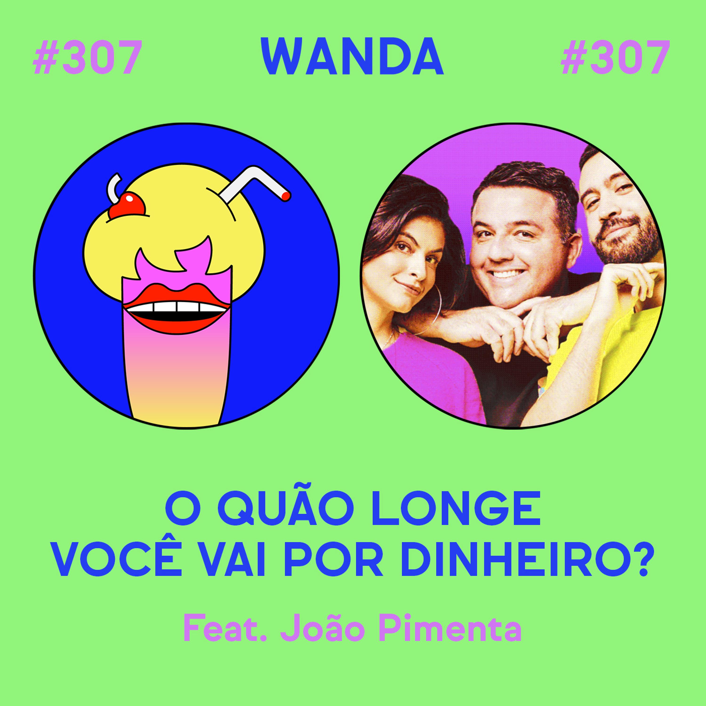 #307 - O quão longe você vai por dinheiro? (feat. João Pimenta)