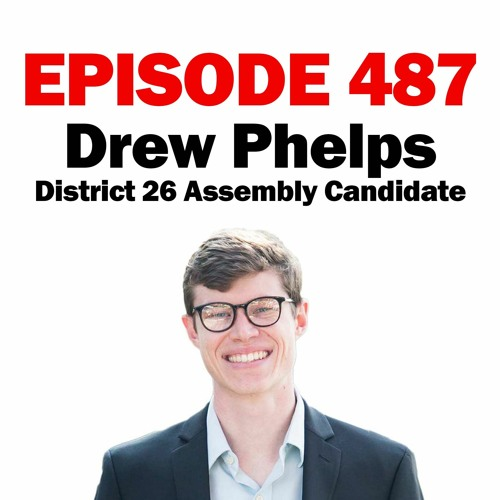 Episode 488 - 9-22-20 - Drew Phelps - District 26 Assembly Candidate