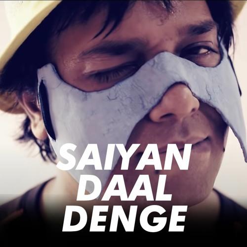 Saiyan Daal Denge