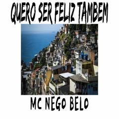 MC NEGO BELO - QUERO SER FELIZ TAMBEM (DJ LUCIAN DO ANTARES)