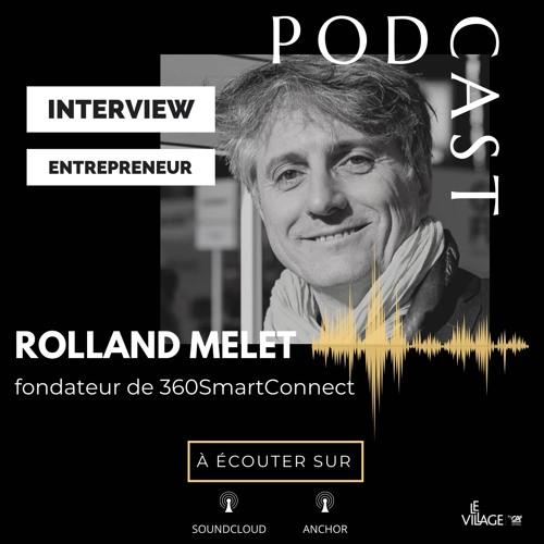 Interview Human Of le Village by CA PCA : Rolland Melet, Fondateur 360SmartConnect