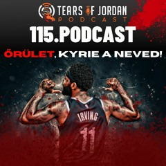 #115 Tears Of Jordan - Őrület, Kyrie A Neved!