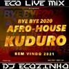Download Bye Bye 2020 Afro-House & Kuduro (Bem Vindo 2021) - Eco Live Mix Com Dj Ecozinho Mp3