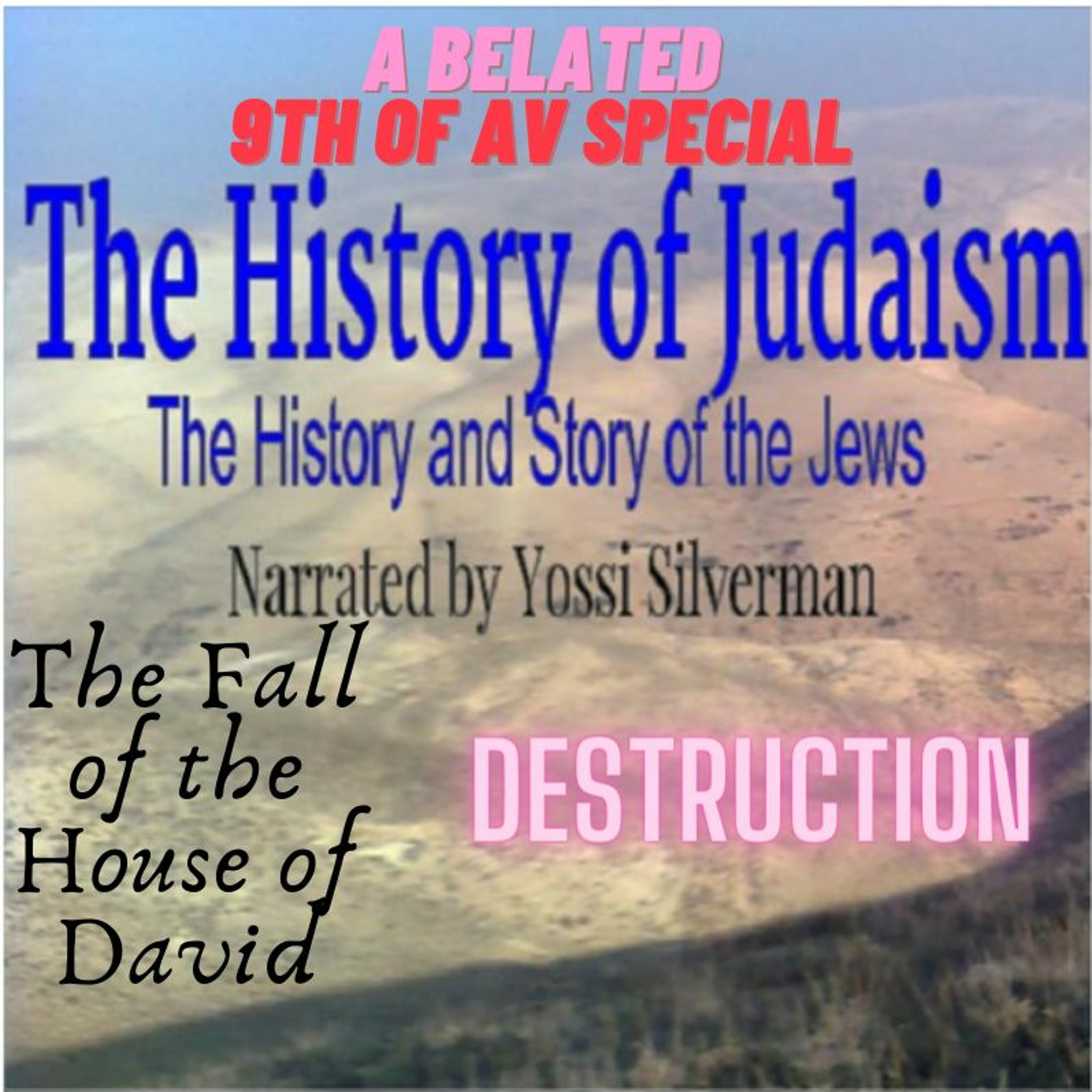14. The Fall of the House of David : Destruction (A Belated 9th of Av Special)