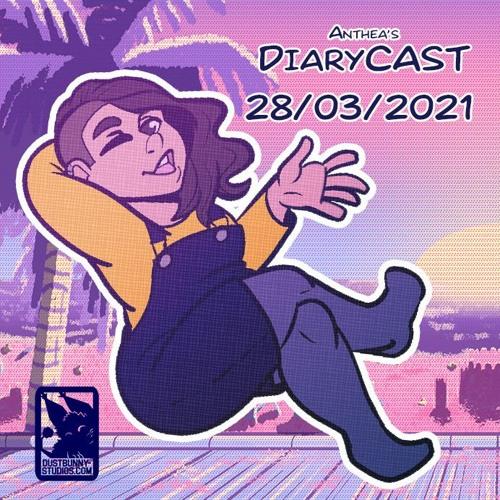 DiaryCast Entry 28/3/21