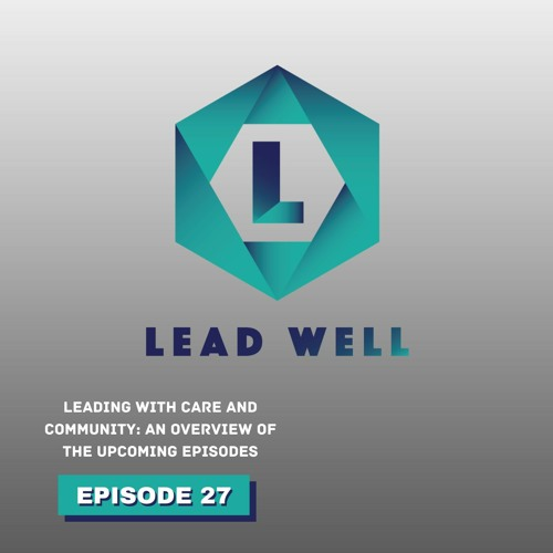 EP. 27 – Leading with Care and Community: An Overview of the Upcoming Episodes
