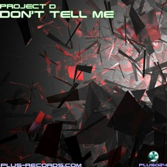 Project D - Don't Tell Me (Infusion Produtionz Remix) *OUT NOW*
