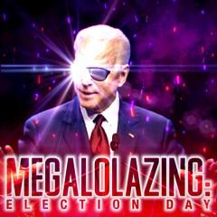 MEGALOLAZING: Election Day