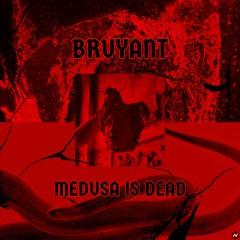 BRUYANT - Medusa Is Dead