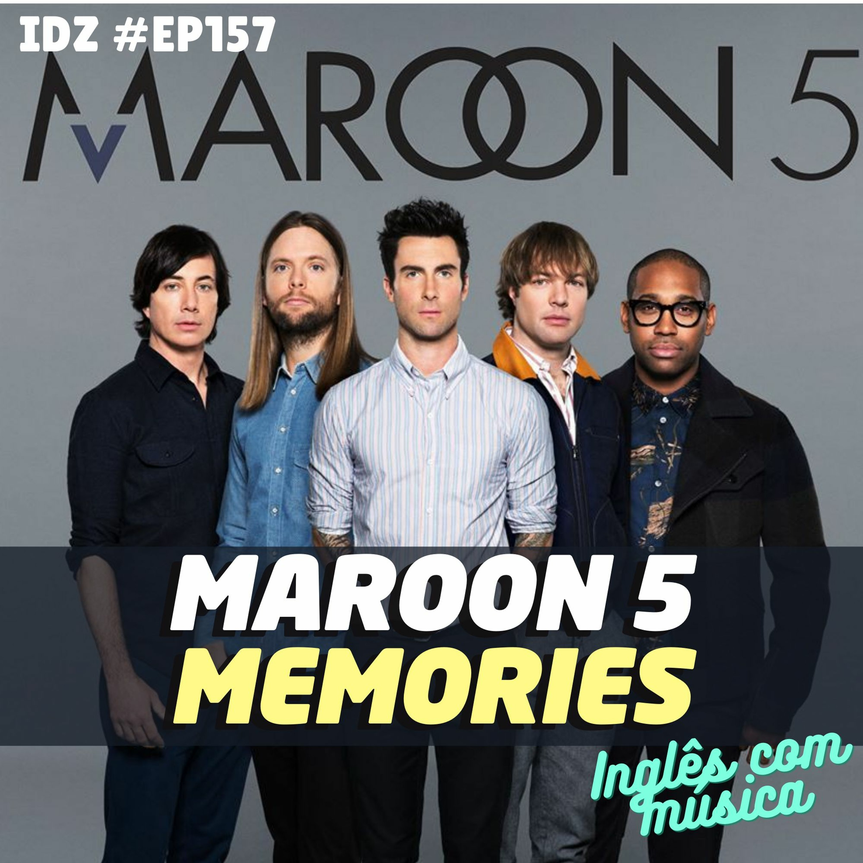 IDZ #157 - Memories - Maroon 5 [Inglês Com Música - Ep.06]