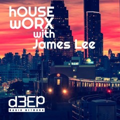hOUSEwORX - Episode 343 - James Lee - D3EP Radio Network - 030921