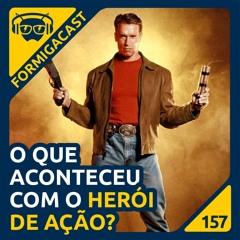 O Que Aconteceu com o Herói de Ação? | FormigaCast 157