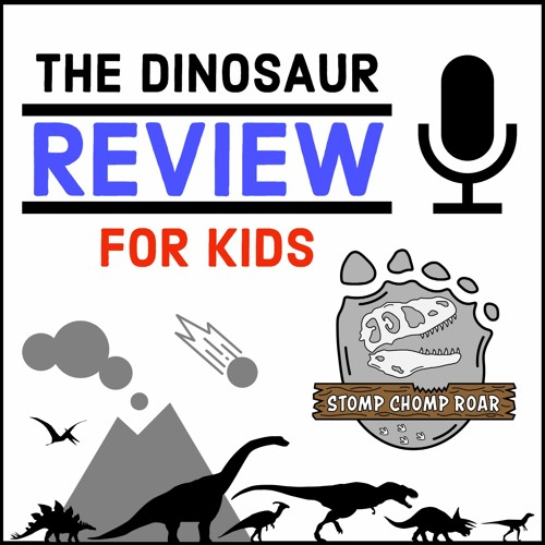 The Dinosaur Review for Kids Podcast