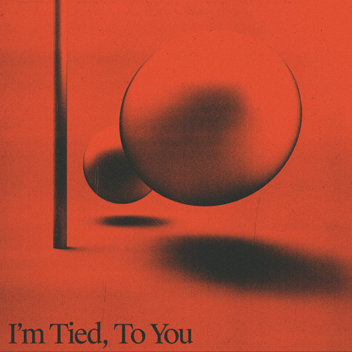 I'm Tied, To You (Edit)