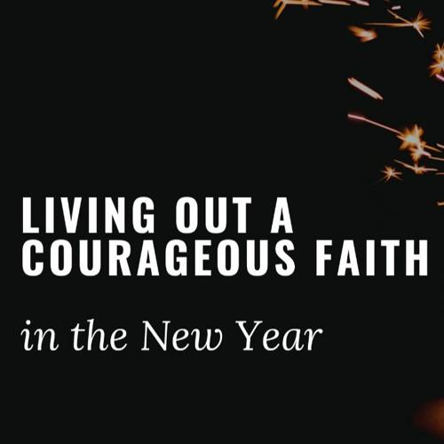 Courageous Faith In The New Year - Pastor Brad Gaillard - Sunday, Dec. 27, 2020
