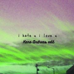 Gnash - I Hate U, I Love U Ft. Olivia O'brien (Kane Andreas Edit)