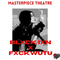 Masterpiece Theatre ft.FxckWutu (prod x Cream)