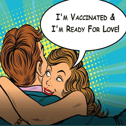 I'm Vaccinated & I'm Ready For Love