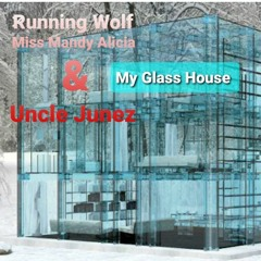 My Glass House By Running Wolf , Miss Mandy Alicia & Uncle Junez ( The Wrecking Crew )