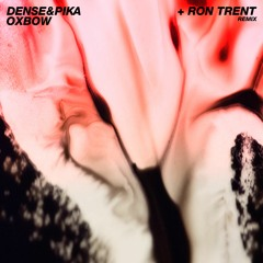 Dense & Pika - Oxbow [clips] (incl. Ron Trent Remix)- Out Now
