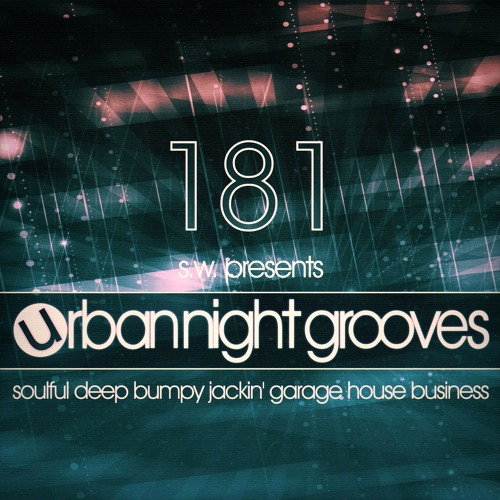 Urban Night Grooves 181 By S.W. *Soulful Deep Bumpy Jackin' Garage House Business*