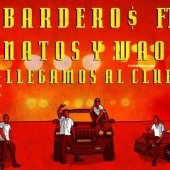 BARDERO$ ft. NATOS Y WAOR - LLEGAMOS AL CLUB