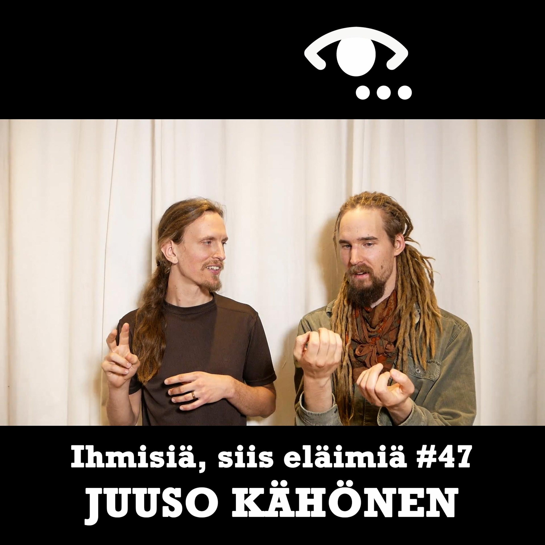 #47: Juuso Kähönen. Itsen vähentäminen ja psykedeelit. Miten uskomukset muuttuvat? Rationaalisuus.